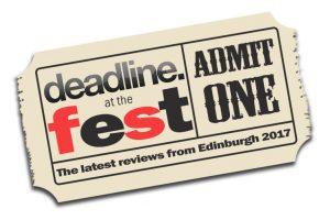 Deadline News reviews and reports from Edinburgh Festival Fringe